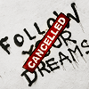 vahinkoelain: Follow your dreams CANCELLED (follow your dreams)