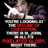 "jenwryn: Sherlock, with the words ""you're looking at the decline of civilization. There it is, John, in all its pixelated glory."" (sherlock • sherlock; oh decline)"