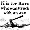"kate_nepveu: cartoon drawing of child lying on ground with axe in torso, text: ""K is for Kate who was struck with an axe"" (struck with an axe)"
