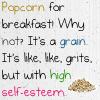 birdkiddie: (Popcorn is like grits)