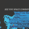redroseblues: (I have seen rings of smoke, See you space cowboy)