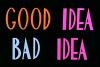 """kate_nepveu: text: """"GOOD IDEA // BAD IDEA"""" (good idea bad idea)"""
