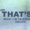 mewithme: Text: See, THAT'S What I'm Talking About! (Talking About)