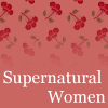 supernatural_women: White text (Supernatural Women) on a light red background with cherries. ([default] cherries)