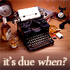 "skieswideopen: A typewriter with the words ""It's due when?"" (Deadlines)"