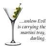 tipsilyeverafter: (unless evil is carrying the martini tray)