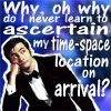 "phantomcranefly: The Tenth Doctor, with text:  ""Why, oh why do I never learn to ascertain my time-space location on arrival?"" (Doctor Who, TSNotD)"
