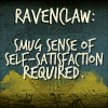 mardypants: Ravenclaw: Smug Sense of Self-Satisfaction Required (oh the cleverness of me)