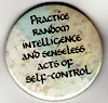 "firecat: button that says ""practice random intelligence and senseless acts of self control"" (practice random intelligence and sensele)"