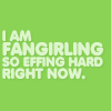 """emergencykit: text only """"i am fangirling so effing hard right now"""" (fangirling so effing hard)"""