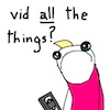 mithborien: Vid all the things? (Vid all the things?)