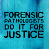 wendelah1: text icon: forensic pathologists do it for justice (forensic pathologists)