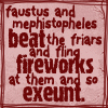 telophase: (Faustus and Mephistopheles fireworks)