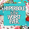fascination: 'Hyperbole is the WORST EVER.' (Hyperbole is the WORST EVER.)