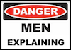 "tim: A warning sign with ""Danger"" in white, superimposed over a red oval on a black rectangle, above text  ""MEN EXPLAINING"" (Default)"