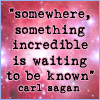"nenya_kanadka: Carl Sagan: ""Somewhere, something incredible is waiting to be known"" (@ something incredible)"