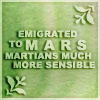 nenya_kanadka: Emigrated to Mars; Martians much more sensible (@ Martians much more sensible)