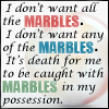 "jmtorres: Text is ""It's death for me to be caught with marbles in my possession"" quote from Vorkosigan. Image of marble. (vorkosigan)"