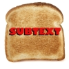 "trespasserswill: A piece of toast with ""subtext"" written on it. (subtext)"