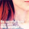 philomytha: be careful how you aim this woman (Cordelia)
