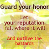 "kerravonsen: ""Guard your honour. Let your reputation fall where it will. And outlive the bastards."" (guard-your-honour)"
