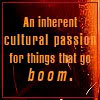 "kerravonsen: ""An inherent cultural passion for things that go boom."" (boom)"