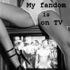 cathexys: woman on TV: my fandom is on TV (myfandom (by makesmewannadie))