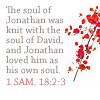 muccamukk: Text: The soul of Jonathan was knit with the soul of David, and Jonathan loved him as his own soul. 1 Sam 18:2-3 (Christian: Queer Text)