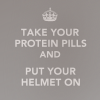 """ar: """"Take your protein pills and put your helmet on"""" from """"Space Oddity"""" in the style of the Keep Calm and Carry On poster (misc - protein pills)"""