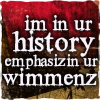 "sylvaine: Text reads: ""im in ur history emphasizin ur wimmenz"" ([gen] in ur history emphasizin ur wimmen)"