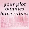 shadowcat: ([Mylia] Plot Bunnies Have Rabies)