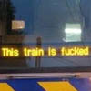 "rydra_wong: The display board of a train reads ""this train is fucked"". (this train is fucked)"