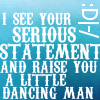 merryhellraiser: see your statement and raise you a little dancing man (serious)