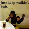redbess: (just keep walkin' bub)