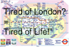 oursin: The stylised map of the London Underground, overwritten with Tired of London? Tired of Life! (Tired of London? Tired of Life!)