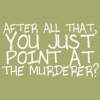 conuly: (point at murderer)