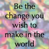 morgynleri: Be the change you wish to make in the world. (be the change)