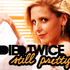 verity: buffy died twice, and she's still pretty (buffy (died twice still pretty))
