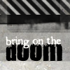 "strina: text only caption ""bring on the doom"" (txt - doom)"