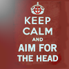 "jenwryn: ""Keep calm and aim for the head"". (misc • text; aim for the head)"
