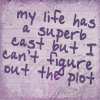 sofiaviolet: my life has a superb cast but I can't figure out the plot (plot)