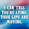 apollyjustice: streaks of blue turquoise and pink with text reading I can tell you're lying. Your lips are moving. in circus-y capitals (perception is key :p)