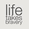 mewithme: Text: Life Takes Bravery (Life Takes Bravery)
