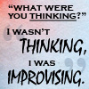 """sholio: Highlander quote: """"What were you thinking?"""" """"I wasn't thinking, I was IMPROVISING."""" (Highlander-wasn't thinking)"""