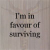 dreamwriter_emmy: a grey icon with text reading I'm in favour of surviving (in favour of surviving)