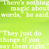 "petra: Text: ""There's nothing magic about words,"" he said. ""They just do things if you say them right."" (DWJ - Nothing magic about words)"