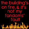 dresden_kink_mods: flames at the bottom of a black icon that says 'the building's on fire and it's not my fandom's fault' (burn baby burn)