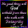 sashajwolf: text of Ps 84:11, no good thing will God withhold from those who walk with integrity (integrity)