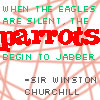 sashajwolf: Churchill quote: When the eagles are silent, the parrots begin to jabber (jabber)