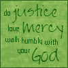 "sashajwolf: text: ""do justice, love mercy, walk humbly with your God"" (micah)"